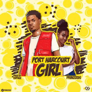Download Music Mp3:- Prinzoski – Port Harcourt Girl