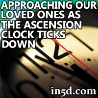 Approaching Our Loved Ones as the Ascension Clock Ticks Down | in5d.com | Esoteric, Spiritual and Metaphysical Database