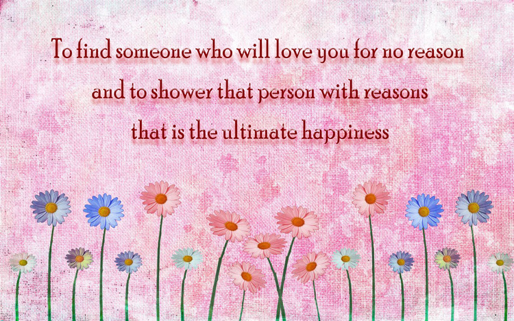 To Find Someone Who Will Love You For No Reason And To Shower That