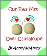 Our Eyes Met Over Cantaloupe