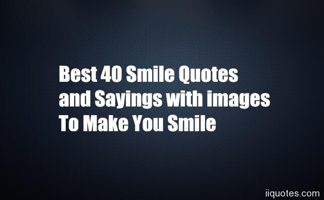 Best 40 Smile Quotes And Sayings With Images To Make You Smile Quotes