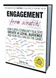 Engagement from Scratch! How Super-Community Builders Create a Loyal Audience and How You Can Do the Same! [Kindle Edition]