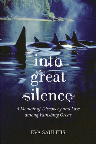 Into Great Silence A Memoir Of Discovery And Loss Among Vanishing Orcas