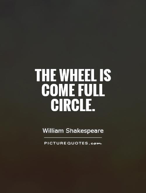 The Wheel Is Come Full Circle Picture Quotes