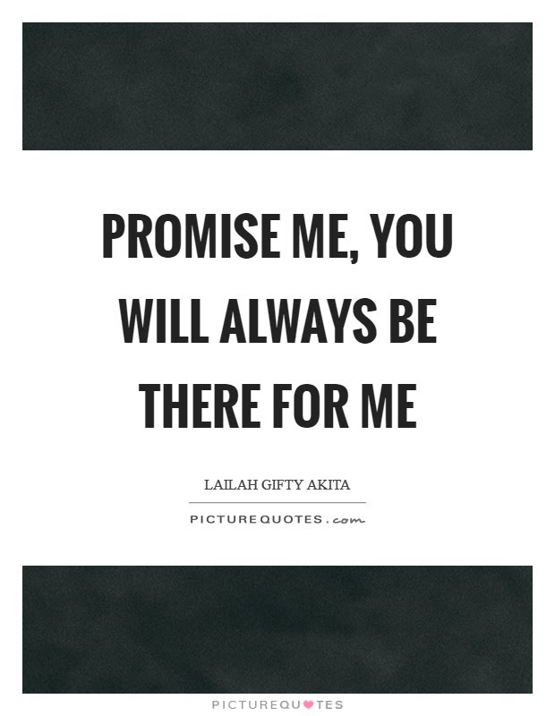 Promise Me You Will Always Be There For Me Picture Quotes