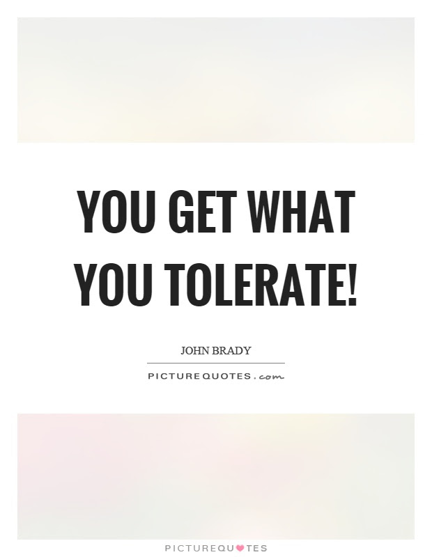 You Get What You Tolerate Picture Quotes