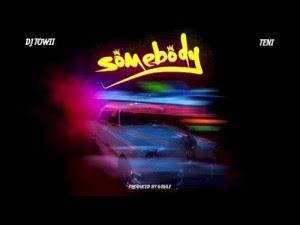 [Mp3] DJ Towii ft. Teni – Somebody
