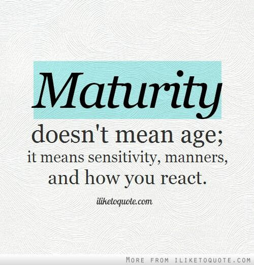 Maturity Is Very Different From Age At 10millionmiler Quote Wisdom