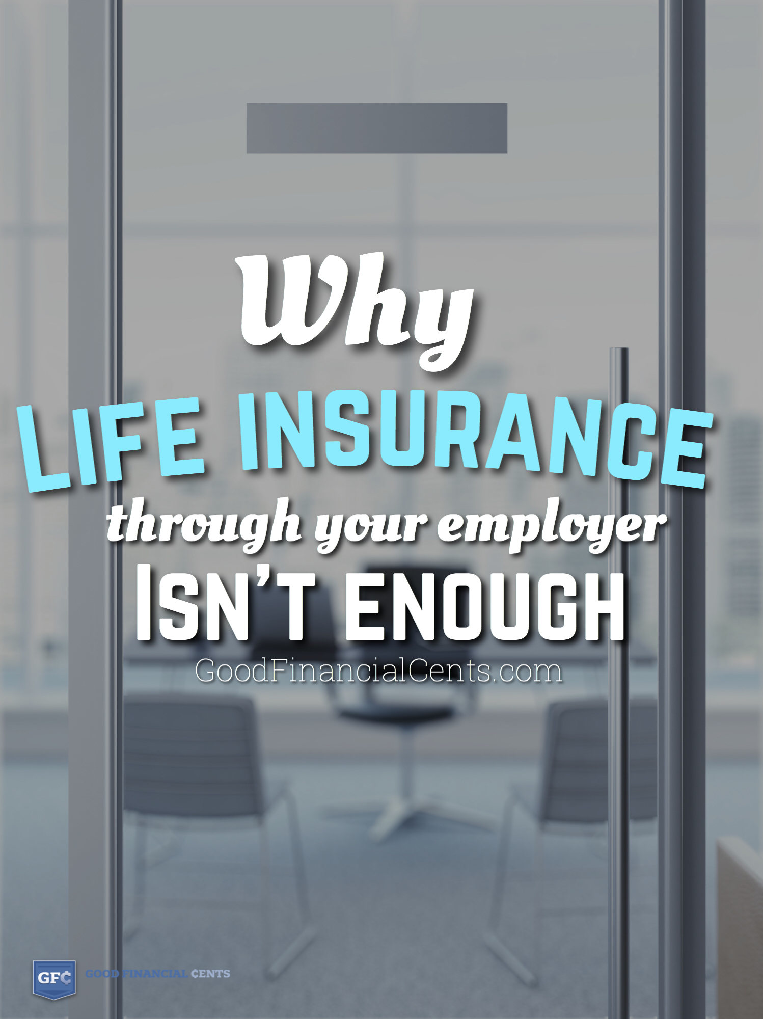 Is It Enough to Have Life Insurance Through Work? - Good ...