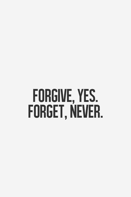 Forgive Yes Forget Never Picture Quotes
