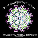 Black Background Designs Stress Relieving Mandalas And Patterns Adult Coloring Patterns Volume 35