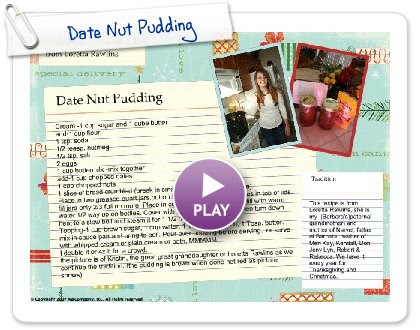 Click to play this Smilebox recipe: Date Nut Pudding