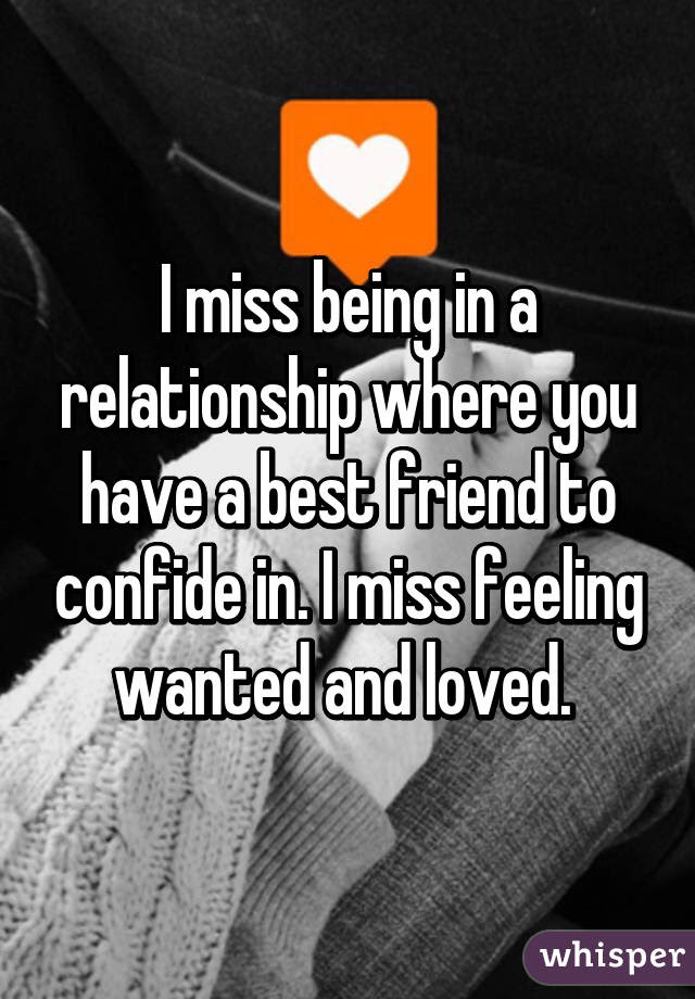 I Miss Being In A Relationship Where You Have A Best Friend To