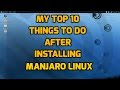 My Top 10 Things to do After Installing Manjaro Linux