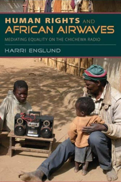 Human Rights And African Airwaves Mediating Equality On The Chichewa Radio By Harri Englund