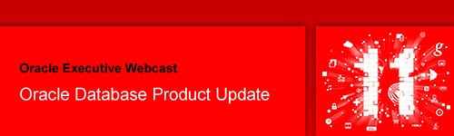 Oracle Executive Webcast: Oracle Database Product Update