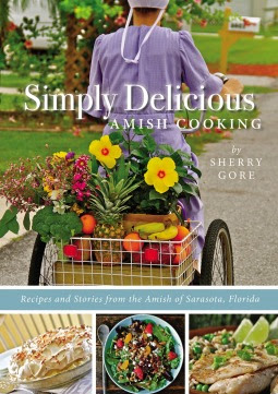 Simply Delicious Amish Cooking: Recipes and Stories from the Amish of Sarasota, Florida