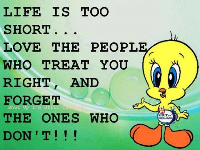 Life Is Too Shortlove The People Who Treat You Right And Forget