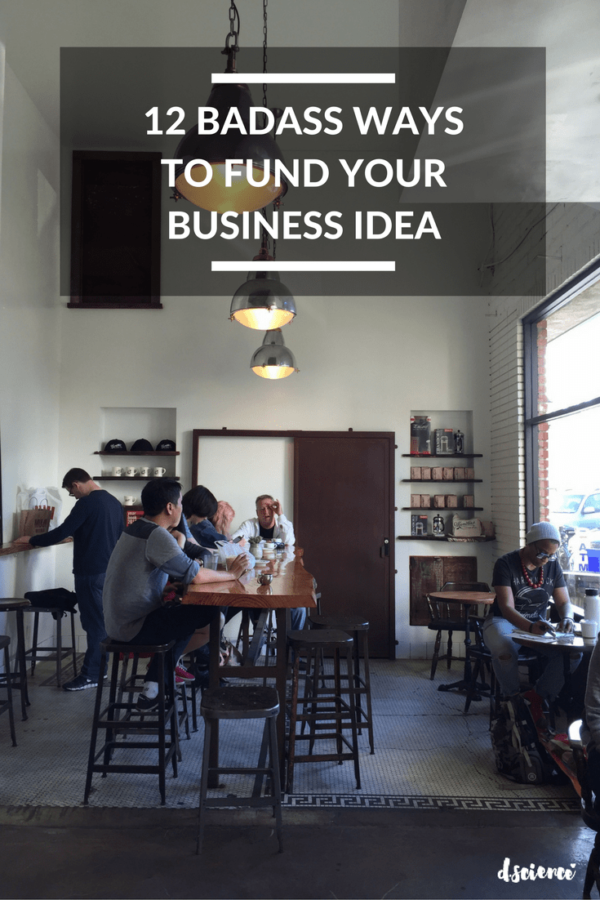 12 badass ways to fund your business idea