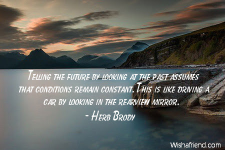 Herb Brody Quote Telling The Future By Looking At The Past Assumes