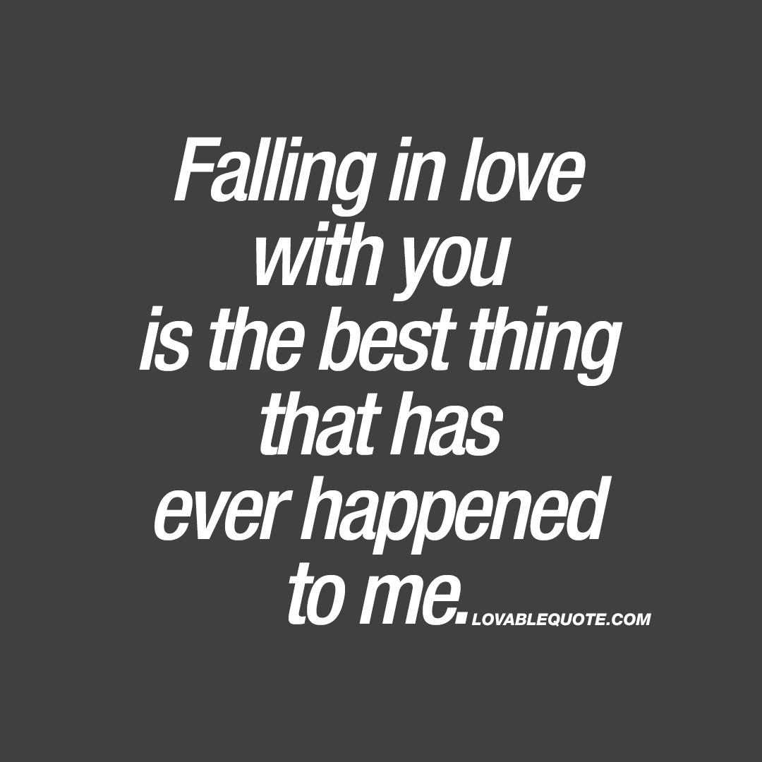 Falling In Love With You Is The Best Thing That Has Ever Happened To Me