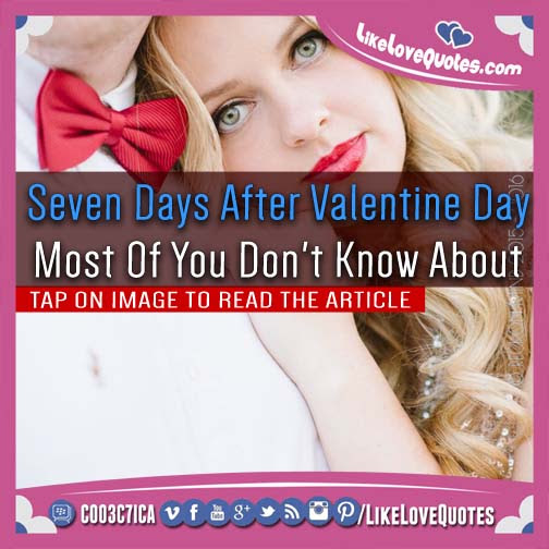 What Are Seven Days After Valentine Day Most Of You Dont Know
