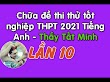 Đề thi thử tốt nghiệp THPT 2021 Tiếng Anh lần 10 - Thầy Nguyen Tat Minh
