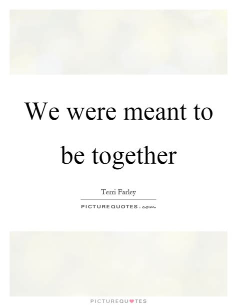We Are Not Meant Together Quotes
