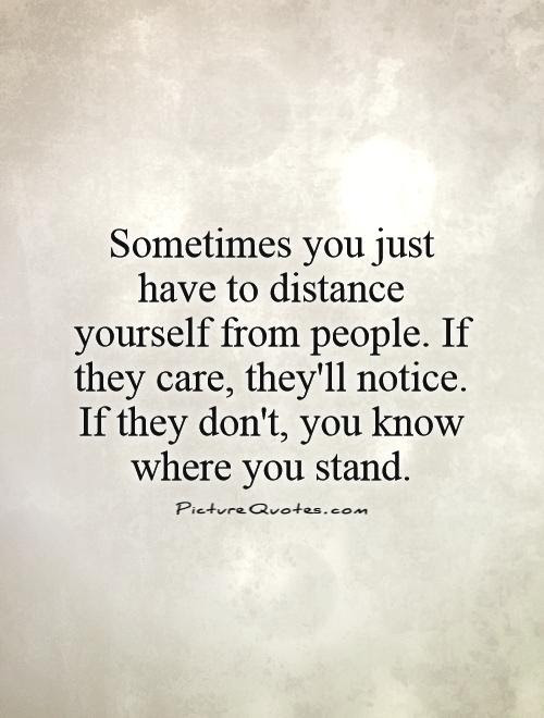 Sometimes You Just Have To Distance Yourself From People If