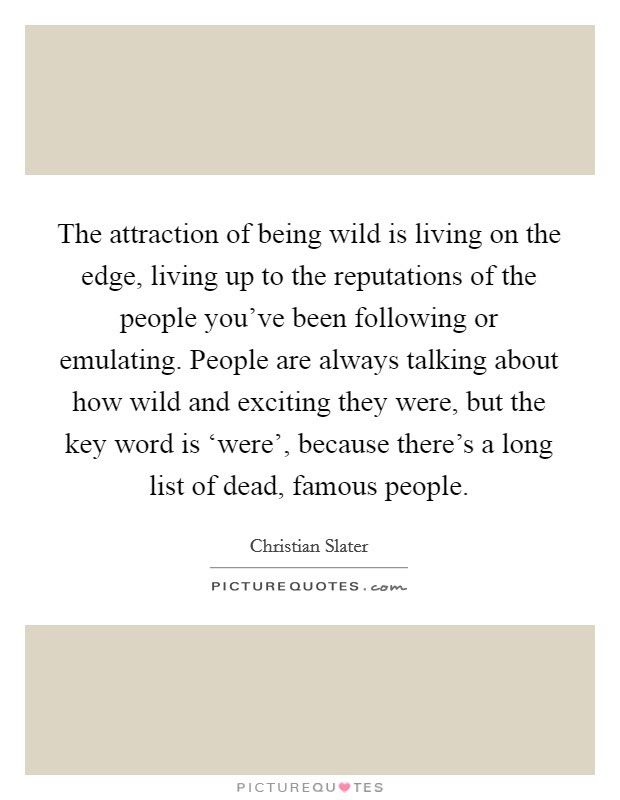 The Attraction Of Being Wild Is Living On The Edge Living Up To