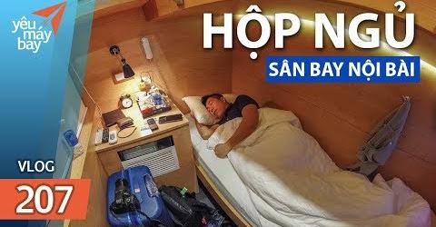 VLOG #207: Có gì bên trong hộp ngủ sân bay Nội Bài? | Yêu Máy Bay