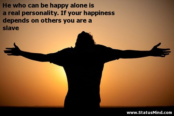 He Who Can Be Happy Alone Is A Real Personality Statusmindcom