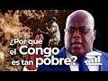 ¿Por qué el Congo es tan pobre si tiene todas estas fuentes de riqueza?