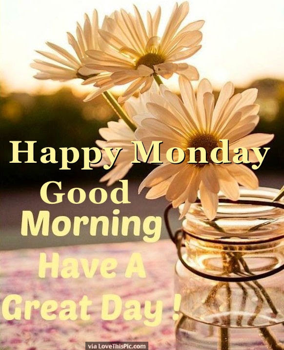 Happy Monday Good Morning Have A Great Day Pictures Photos And