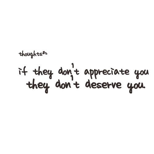 If They Dont Appreciate You They Dont Deserve You Picture Quotes