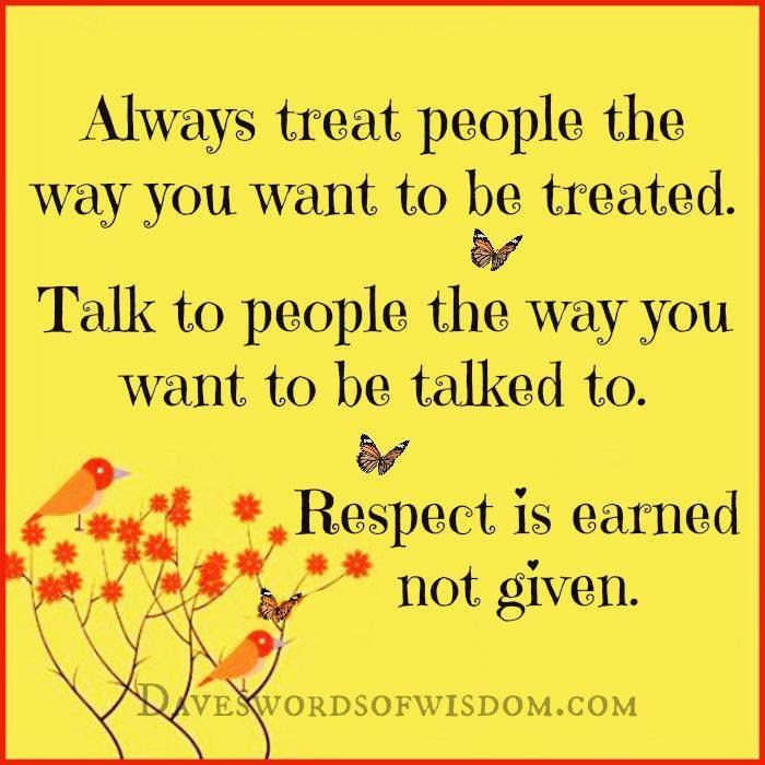 Always Treat People The Way You Want To Be Treated Pictures Photos