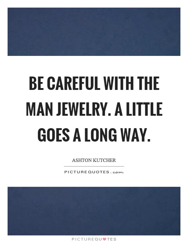 Be Careful With The Man Jewelry A Little Goes A Long Way Picture