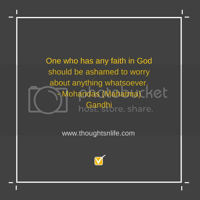 Thoughtsnlife.com : One who has any faith in God should be ashamed to worry about anything whatsoever. - Mohandas (Mahatma) Gandhi