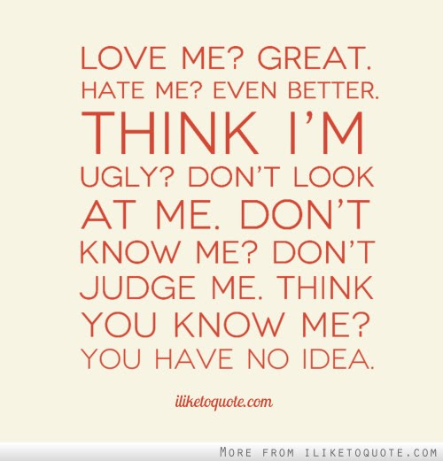 Love Me Great Hate Me Even Better Think Im Ugly Dont Look At