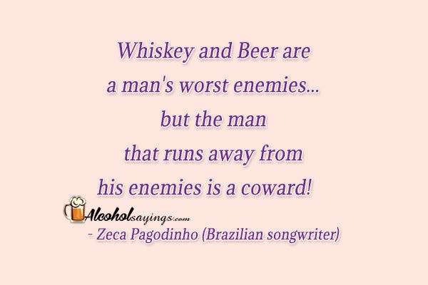 Whiskey And Beer Are A Mans Worst Enemies Alcohol Sayings Liquor