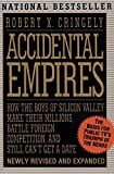 Accidental Empires: How the Boys of Silicon Valley Make Their Millions, Battle Foreign Competition, and Still Can't Get a Date, by Robert X. Cringely