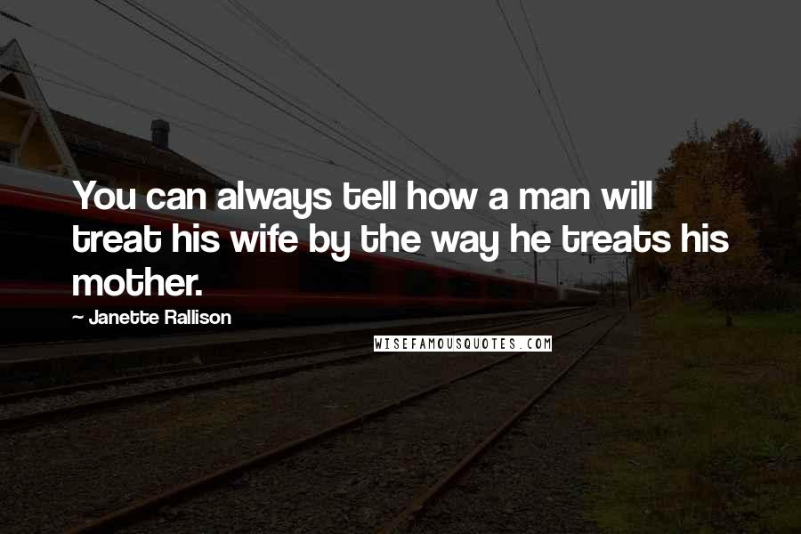 Janette Rallison Quotes You Can Always Tell How A Man Will Treat