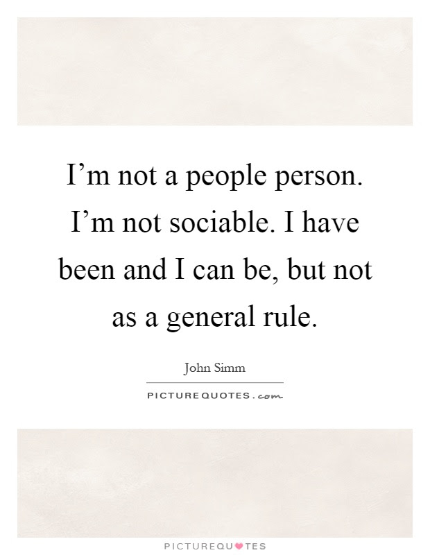 Im Not A People Person Im Not Sociable I Have Been And I Can