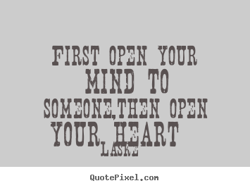 Make Personalized Picture Quotes About Love First Open Your Mind