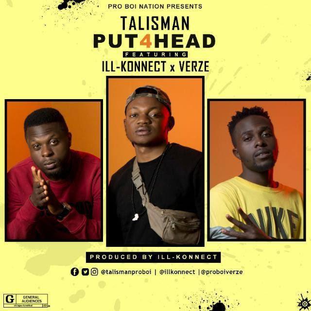 Music: Talisman – Put4Head ft Ill-Konnect x VerzE [Prod. by Ill-Konnect]