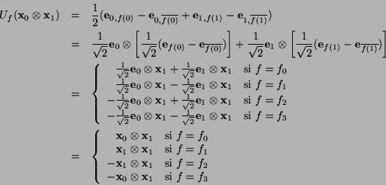 \begin{eqnarray*} U_f(\mbox{\bf x}_0\otimes \mbox{\bf x}_1) &=& \frac{1}{2}(\mbo... ...}_0\otimes \mbox{\bf x}_1 & \mbox{si } f=f_3 \end{array}\right. \end{eqnarray*}