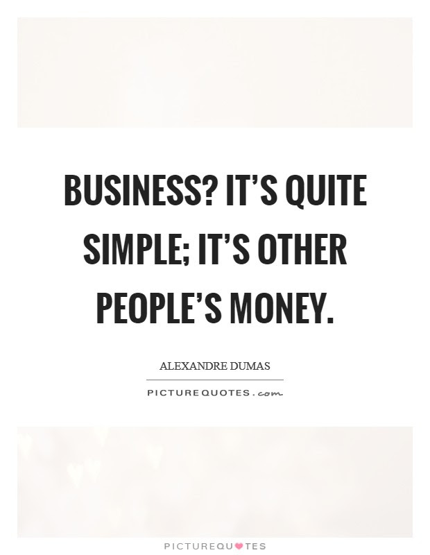 Business Its Quite Simple Its Other Peoples Money Picture Quotes