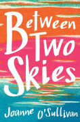 Title: Between Two Skies, Author: Joanne O'Sullivan