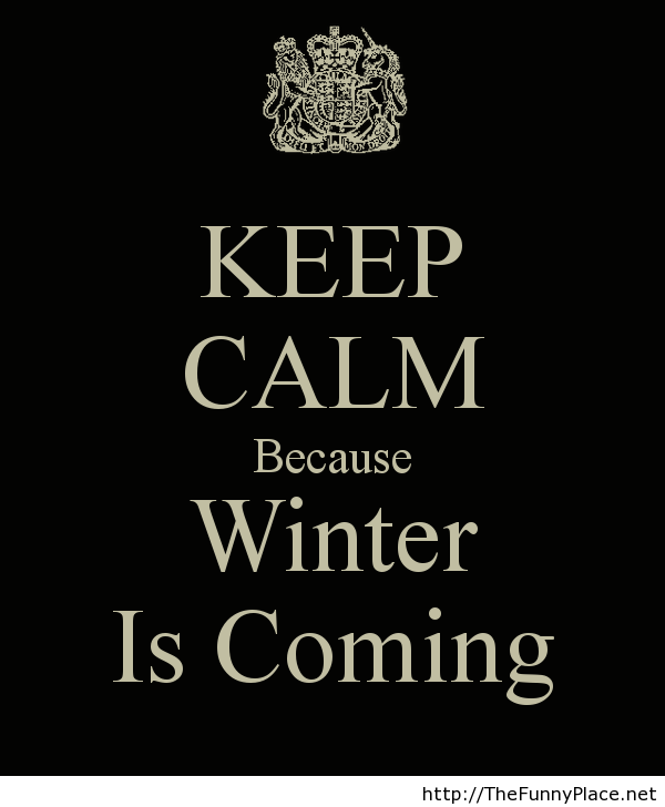 Keep Calm Winter Is Coming Funny Pictures Image 1011361 By