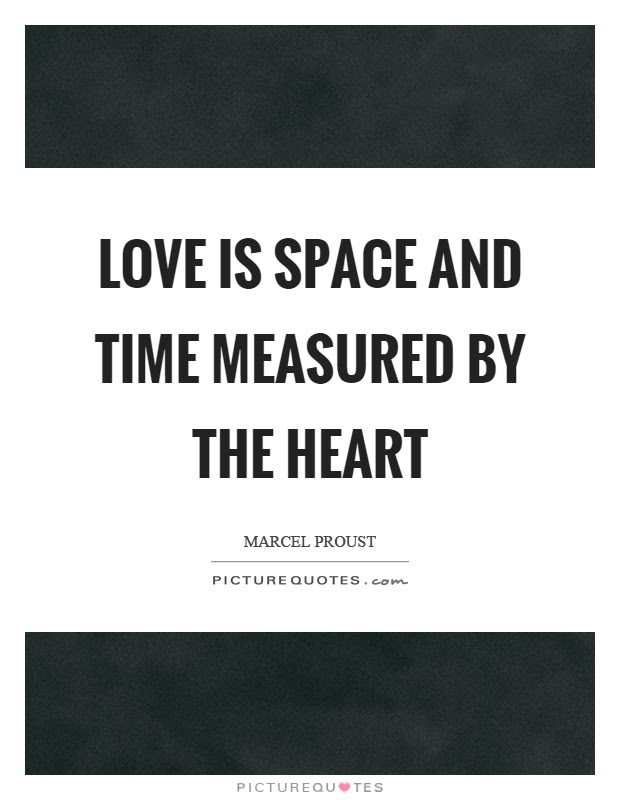 Love Is Space And Time Measured By The Heart Picture Quotes